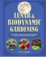 Lunar & Biodynamic Gardening: Planting Your Biodynamic Garden by the Phases of the Moon