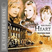 Crimes of the Heart  by Beth Henley Narrated by Ray Baker, Donna Bullock, Arye Gross, Glenne Headly, Sondra Locke, Belita Moreno