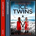 The Ice Twins Audiobook by S. K. Tremayne Narrated by Penelope Rawlins, Sandra Duncan, Angus King