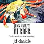 Quick Walk to Murder: The Jessie Murphy Mystery Series, Book 2 | JD Daniels