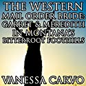 The Western Mail Order Bride: Garret and Meredith in Montana's Bitterroot Foothills Audiobook by Vanessa Carvo Narrated by Joe Smith