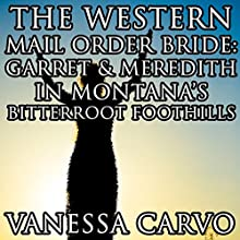 The Western Mail Order Bride: Garret and Meredith in Montana's Bitterroot Foothills (       UNABRIDGED) by Vanessa Carvo Narrated by Joe Smith