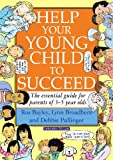 Ros Bayley Help Your Young Child to Succeed: The Essential Guide for Parents of 3-5 Year Olds (Help Your Child to Succeed)