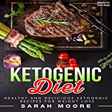 Ketogenic Diet: Healthy and Delicious Ketogenic Recipes for Weight Loss | Livre audio Auteur(s) : Sarah Moore Narrateur(s) : Dave Wright