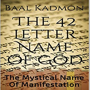 The 42 Letter Name of God: The Mystical Name of Manifestation: Sacred Names, Book 6 Hörbuch von Baal Kadmon Gesprochen von: Baal Kadmon