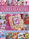 img - for The Complete Practical Guide to Card-Making: 200 Step-By-Step Techniques And Projects With 1100 Photographs - A Comprehensive Course In Making Cards, ... Tags And Papers In A Host Of Different Styles book / textbook / text book