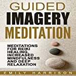 Guided Imagery Meditation: Meditations for Reiki Healing, Increased Mindfulness and Deep Relaxation | Emily Harrison