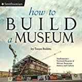 How to Build a Museum: Smithsonian s National Museum of African American History and Culture