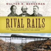 Rival Rails: The Race to Build America's Greatest Transcontinental Railroad | [Walter R. Borneman]