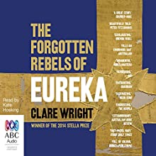 The Forgotten Rebels of Eureka Audiobook by Clare Wright Narrated by Kate Hosking