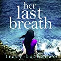 Her Last Breath Audiobook by Tracy Buchanan Narrated by Bea Holland