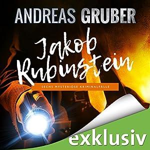 Jakob Rubinstein: Sechs mysteriöse Kriminalfälle Hörbuch von Andreas Gruber Gesprochen von: Hans Jürgen Stockerl