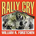 Rally Cry: The Lost Regiment, Book 1 Hörbuch von William R. Forstchen Gesprochen von: Patrick Lawlor
