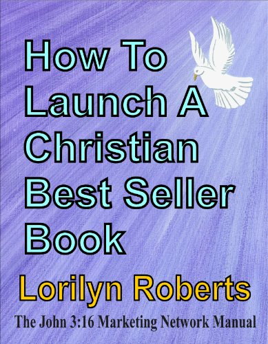 How to Launch a Christian Best-Seller Book, The John 316 Marketing Network Manual