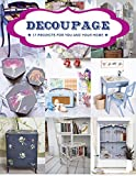 Decoupage: 17 Projects for You and Your Home