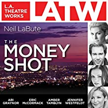 The Money Shot Performance by Neil LaBute Narrated by Ari Graynor, Eric McCormack, Amber Tamblyn, Jennifer Westfeldt