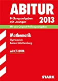 Abitur-Prüfungsaufgaben Gymnasium Baden-Württemberg. Mit Lösungen / Mathematik mit CD-ROM 2013: Für die neue Abiturprüfung 2013