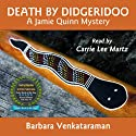 Death by Didgeridoo: A Jamie Quinn Mystery (       UNABRIDGED) by Barbara Venkataraman Narrated by Carrie Lee Martz