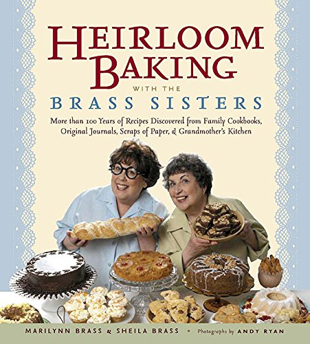 Heirloom Baking With The Brass Sisters: More Than 100 Years Of Recipes Discovered From Family Cookbooks, Original Journals, Scraps Of Paper, And Grandmother'S Kitchen front-598813