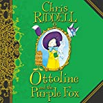Ottoline and the Purple Fox: Ottoline, Book 4 | Chris Riddell