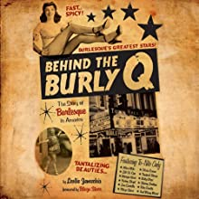 Behind the Burly Q: The Story of Burlesque in America (       UNABRIDGED) by Leslie Zemeckis Narrated by Julia Farhat