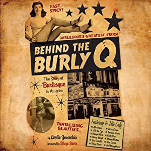 Behind the Burly Q: The Story of Burlesque in America | [Leslie Zemeckis]