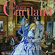 A Paradise on Earth (The Pink Collection 16) Audiobook by Barbara Cartland Narrated by Anthony Wren