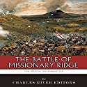 The Battle of Missionary Ridge: The Greatest Civil War Battles Audiobook by  Charles River Editors Narrated by Dan Orders