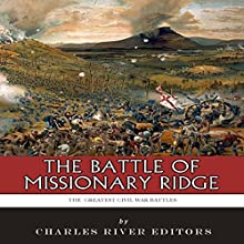 The Battle of Missionary Ridge: The Greatest Civil War Battles (       UNABRIDGED) by Charles River Editors Narrated by Dan Orders