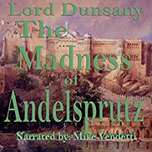 The Madness of Andlesprutz (       UNABRIDGED) by Dunsany Narrated by Mike Vendetti