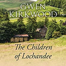 The Children of Lochandee (       UNABRIDGED) by Gwen Kirkwood Narrated by Lesley Mackie