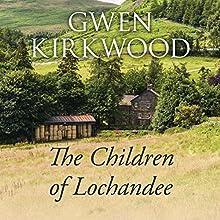 The Children of Lochandee (       UNABRIDGED) by Gwen Kirkwood Narrated by Lesley Mackie