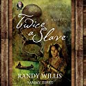 Twice a Slave Audiobook by Sammy Tippit, Randy Willis Narrated by Tom Lennon