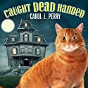 Caught Dead Handed: Witch City Mystery, Book 1 Audiobook by Carol J. Perry Narrated by C.S.E Cooney
