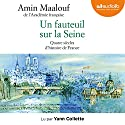 Un fauteuil sur la Seine : Quatre siècles d'histoire de France Hörbuch von Amin Maalouf Gesprochen von: Yann Collette