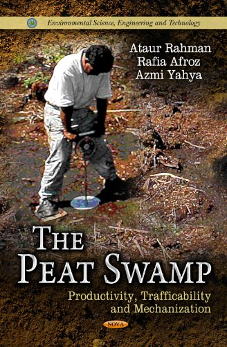 The Peat Swamp: Productivity, Trafficability and Mechanization (Environmental Science, Engineering and Technology)