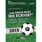 Das Runde muss ins Eckige! 2015 Textabreißkalender: Spieler, Fans und andere Pfeifen