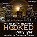Hooked (       UNABRIDGED) by Polly Iyer Narrated by Francesca Townes