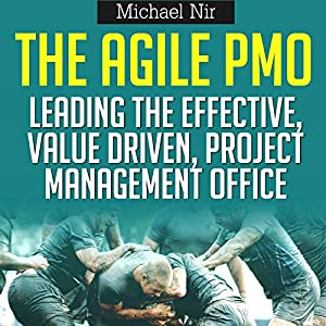 Best Business: The Agile PMO - Leading the Effective, Value Driven, Project Mana, Business Agile Leadership, Volume 1 | [Michael Nir]