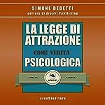 La Legge di Attrazione come verità psicologica | Simone Bedetti