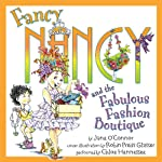Fancy Nancy and the Fabulous Fashion Boutique (       UNABRIDGED) by Jane O'Connor Narrated by Chloe Hennessee