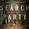 Search Party: Stories of Rescue Audiobook by Valerie Trueblood Narrated by Kymberly Dakin, Christine Marshall, Corey Gagne, Moira Driscoll, Casey Turner, J. Paul Guimont