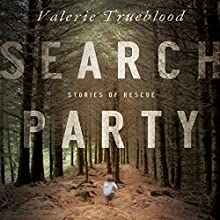 Search Party: Stories of Rescue (       UNABRIDGED) by Valerie Trueblood Narrated by Kymberly Dakin, Christine Marshall, Corey Gagne, Moira Driscoll, Casey Turner, J. Paul Guimont