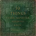 Ten Things Every Minister Needs to Know Audiobook by Ronnie Floyd Narrated by Curtis Matthews