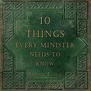 Ten Things Every Minister Needs to Know | [Ronnie Floyd]