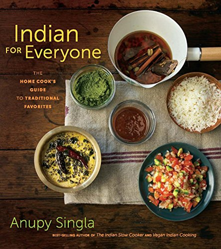 Indian for Everyone: The Home Cook's Guide to Traditional Favorites by Anupy Singla
