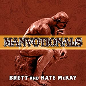 The Art of Manliness - Manvotionals: Timeless Wisdom and Advice on Living the 7 Manly Virtues | [Brett McKay, Kate McKay]