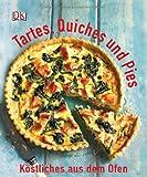 Tartes, Quiches und Pies: Köstliches aus dem Ofen