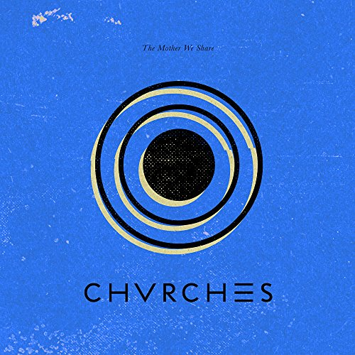 Chvrches - Mother We Share