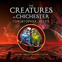 The Creatures of Chichester: The One About the Edible Aliens Audiobook by Christopher Joyce Narrated by Denise Douglass